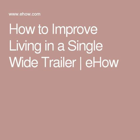 How to Improve Living in a Single Wide Trailer | eHow