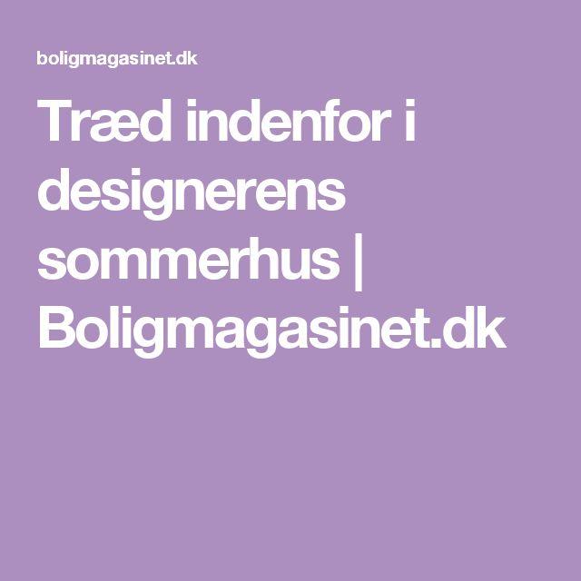 Træd indenfor i designerens sommerhus | Boligmagasinet.dk