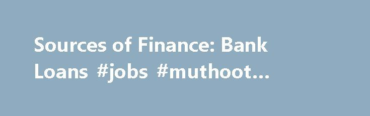 Sources of Finance: Bank Loans #jobs #muthoot #finance http://finances.remmont.com/sources-of-finance-bank-loans-jobs-muthoot-finance/  #sources of finance # Explore Business Sources of Finance: Bank Loans A bank loan is an amount of money borrowed for a set period within an agreed repayment schedule. The repayment amount will depend on the size and duration of the loan and the rate of interest. Many businesses use bank loans as a suitable […]