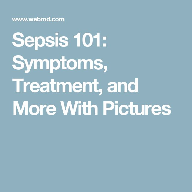 Sepsis 101: Symptoms, Treatment, and More With Pictures
