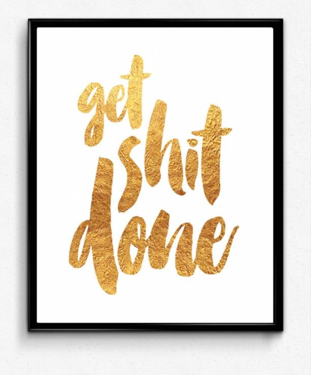 8 X 10 - Get Shit Done - Faux Gold Foil - Office Decor - Wall Art - Trendy Home Decor - Typographic - Office - - Cool Artwork – Inspirational - Motivational – Girl Boss – Boss Babe