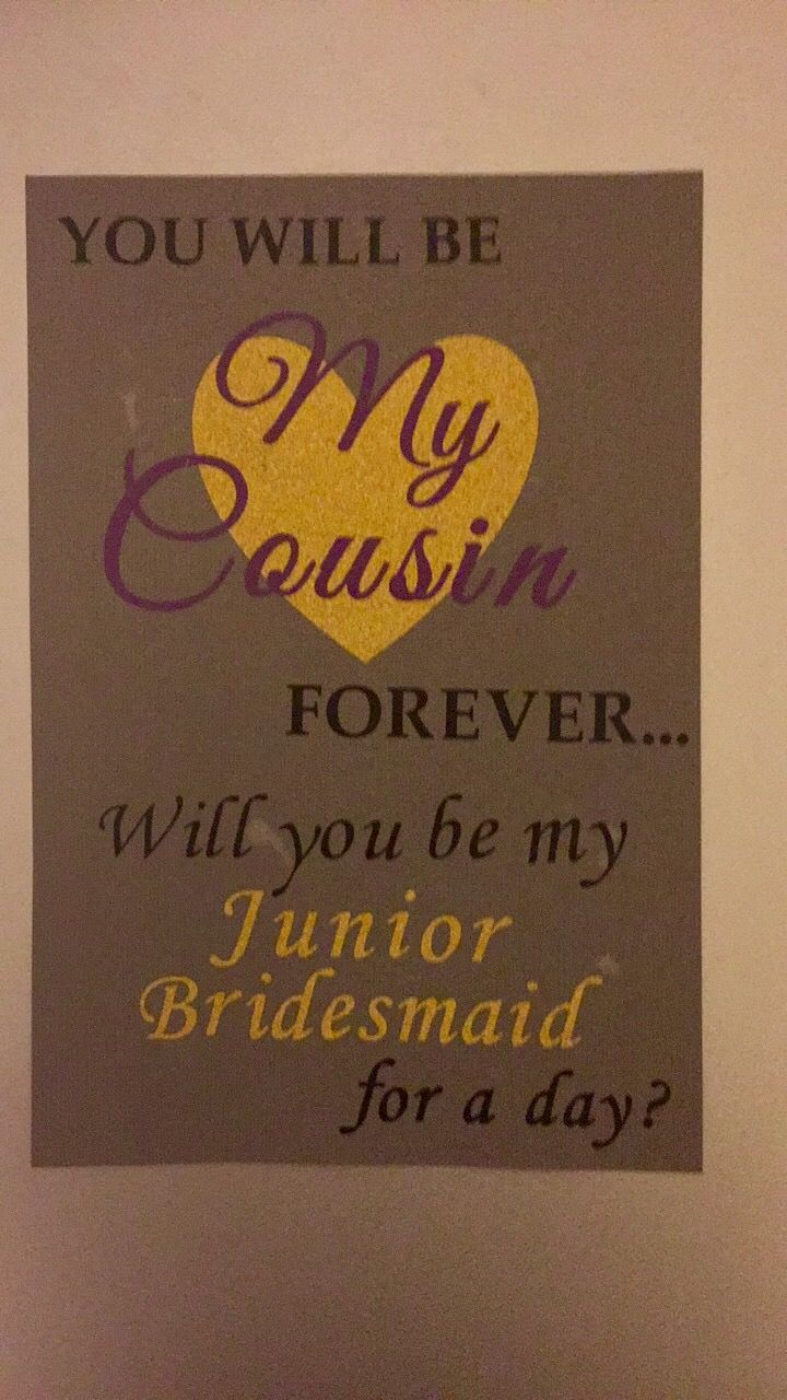 Junior bridesmaid proposal for my cousin