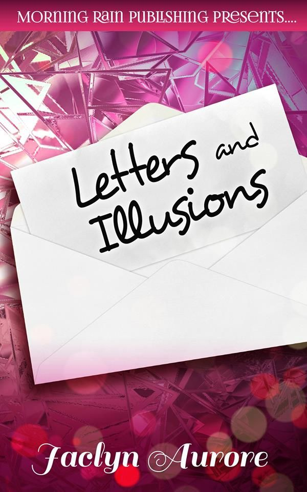 Letters and Illusions by Jaclyn Aurore  For months, a mysterious letter has kept Candice and Jason apart. When Jason returns to the small town of Springbrook, Candice demands answers.