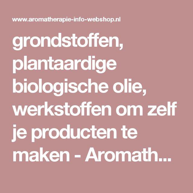 grondstoffen, plantaardige biologische olie, werkstoffen om zelf je producten te maken - Aromatherapie Info