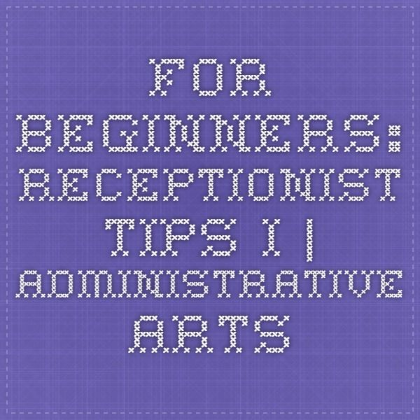 For Beginners: Receptionist Tips I | Administrative Arts