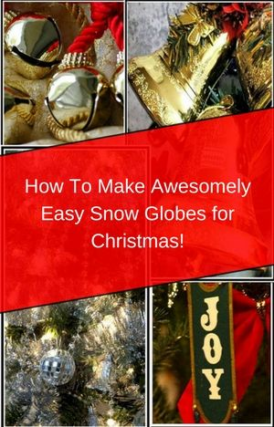 How To Make Awesomely Easy Snow Globes for Christmas!