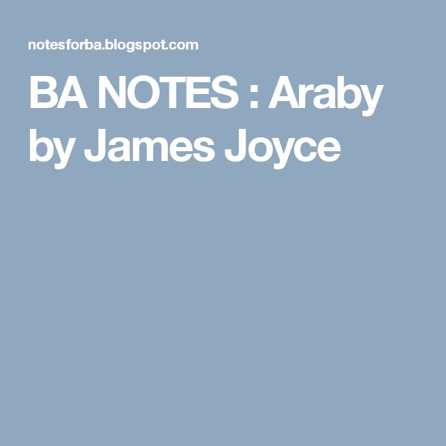 analyis of araby by james joyce Deconstruction analysis - ulysses by james joyce back next  intro if you've read even one page of ulysses, it's easy to see why joyce.