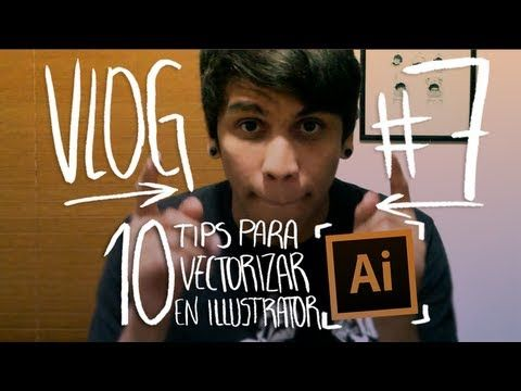 10 TIPS PARA VECTORIZAR EN ILLUSTRATOR · VLOG #7