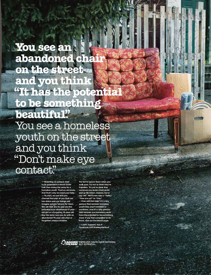 "Campaign for Potential - Raising the Roof. You see an abandoned chair on the street and you think ""It has the potential to be something beautiful."" You see a homeless youth on the streets and you think ""Don't make eye contact."""