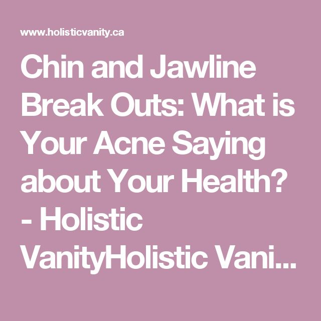 Chin and Jawline Break Outs: What is Your Acne Saying about Your Health? - Holistic VanityHolistic Vanity