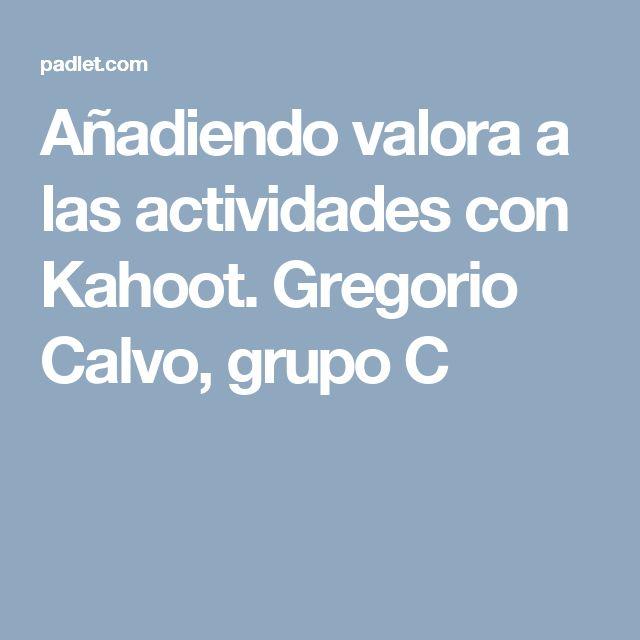 Añadiendo valora a las actividades con Kahoot. Gregorio Calvo, grupo C