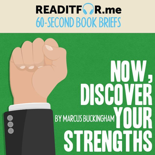 Today's Book Brief: Now, Discover Your Strengths. Want the 12-minute version? Get a free www.readitfor.me account.