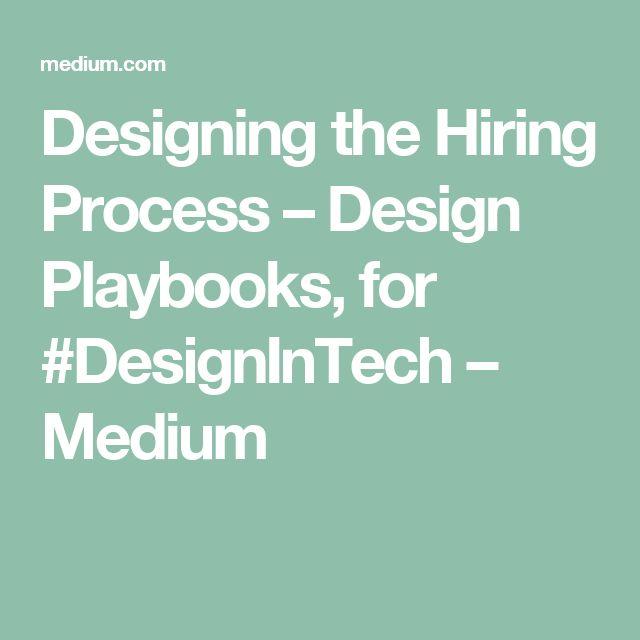 Designing the Hiring Process – Design Playbooks, for #DesignInTech – Medium