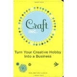 Craft, Inc.: Turn Your Creative Hobby into a Business (Paperback)By Meg Mateo Ilasco