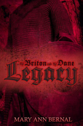 Historical Fiction - The Briton and the Dane Legacy by Mary Ann Bernal