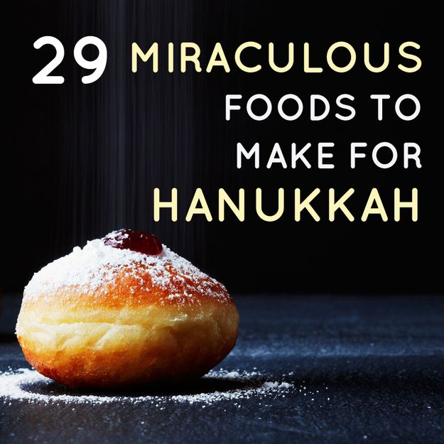 29 Miraculous Foods To Make For Hanukkah. God, I love my people and their delicious, delicious food.