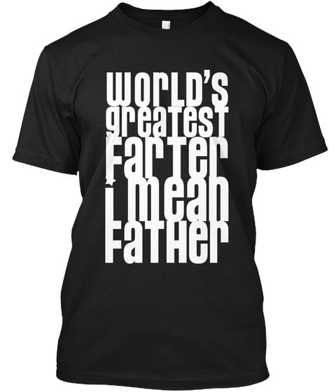 World's Greatest Farter I Mean Farther  Black T-Shirt Front