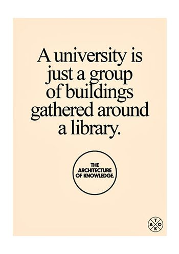 A university is just a group of buildings gathered around a library.