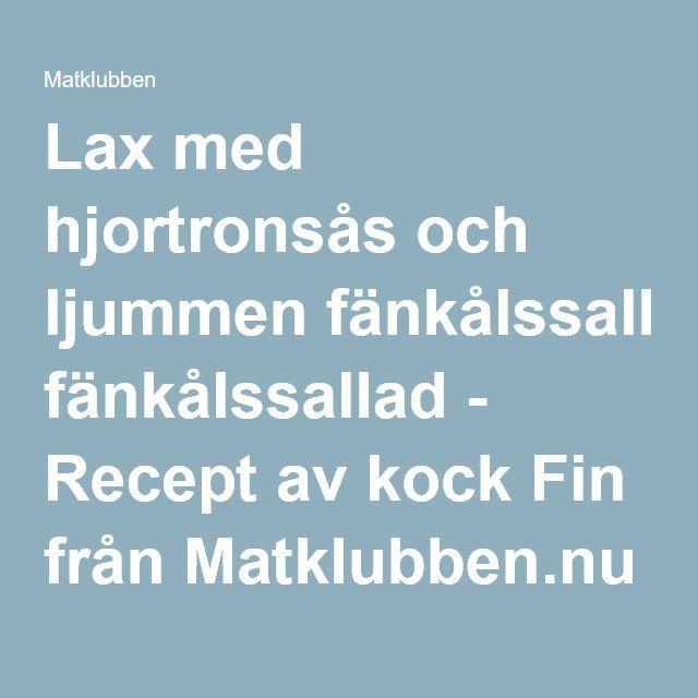 Lax med hjortronsås och ljummen fänkålssallad - Recept av kock Fin från Matklubben.nu