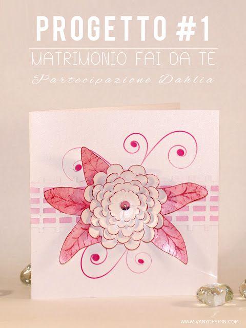 Vany Design: [MATRIMONIO FAI DA TE] Partecipazione Dahlia - progetto #1