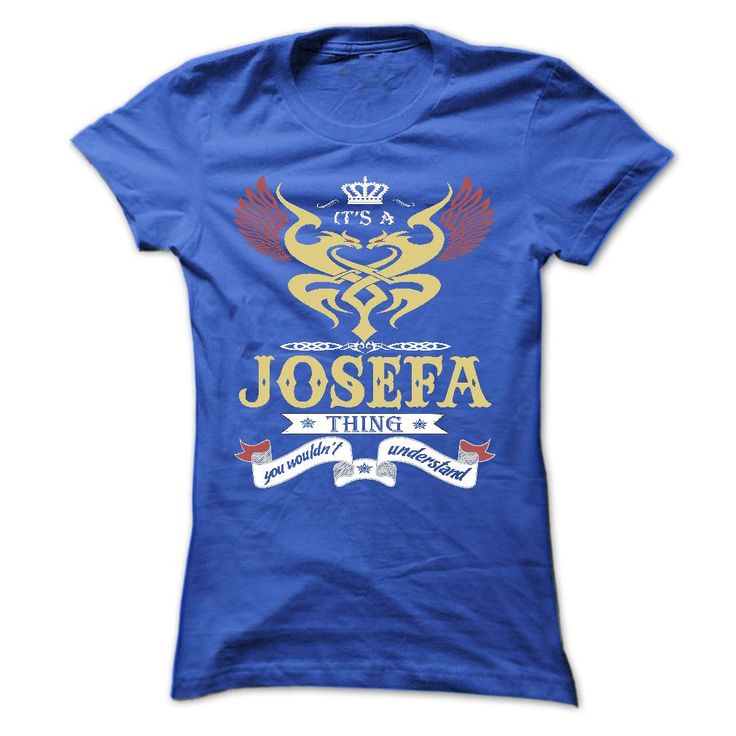 its a JOSEFA Thing You ༼ ộ_ộ ༽ Wouldnt Understand ! - T Shirt, ᗑ Hoodie, Hoodies, Year,Name, Birthdayits a JOSEFA Thing You Wouldnt Understand ! - T Shirt, Hoodie, Hoodies, Year,Name, BirthdayJOSEFA , JOSEFA T Shirt, JOSEFA Hoodie, JOSEFA Hoodies, JOSEFA Year, JOSEFA Name, JOSEFA Birthday