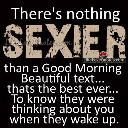 There's nothing sexier than a Good Morning Beautiful text ...
