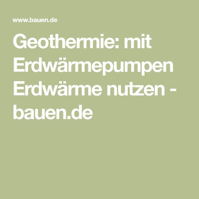 Geothermie: Mit Erdwärmepumpen Erdwärme Nutzen