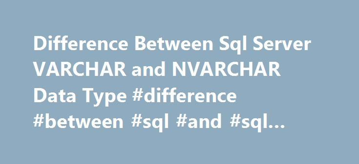 Difference Between Sql Server VARCHAR and NVARCHAR Data Type #difference #between #sql #and #sql #server http://alabama.nef2.com/difference-between-sql-server-varchar-and-nvarchar-data-type-difference-between-sql-and-sql-server/  # SqlHints.com No. of Bytes required for each character It takes 1 byte per character Optional Parameter n range Optional Parameter n value can be from 1 to 8000.Can store maximum 8000 Non-Unicode characters. Optional Parameter n value can be from 1 to 4000.Can…