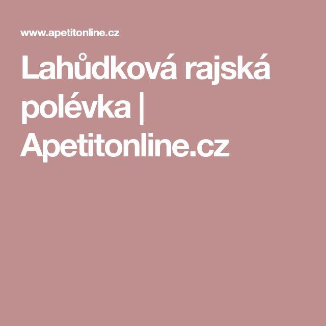 Lahůdková rajská polévka | Apetitonline.cz