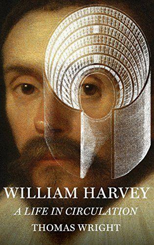 William Harvey: A Life in Circulation