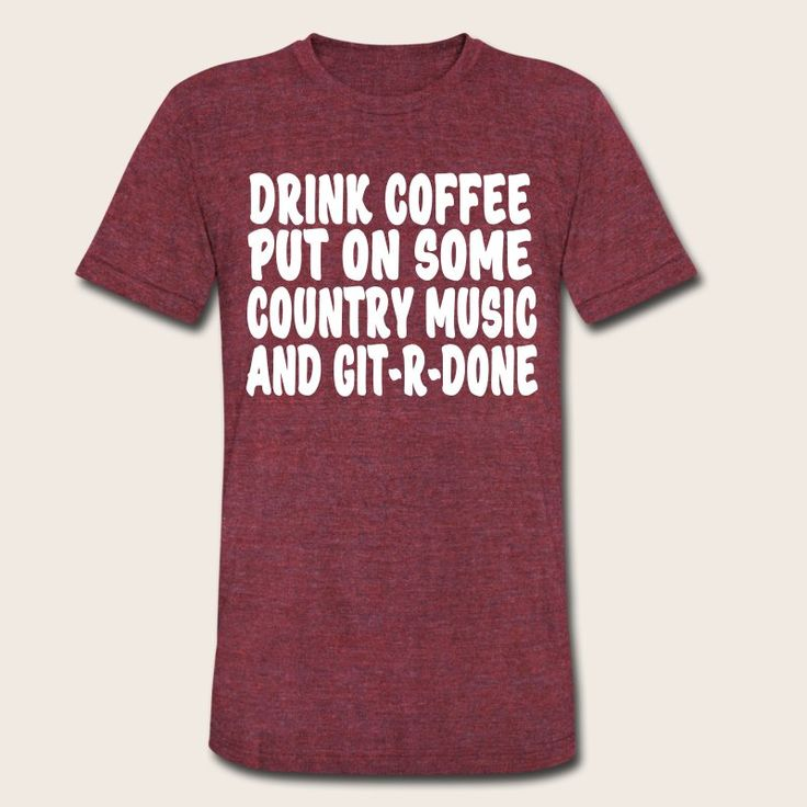 Drink coffee, put on some country music and get Redneck Crazy!! - Unisex Tri-Blend T-Shirt by American Apparel https://shop.spreadshirt.com/shotofwhiskey/drink+coffee+put+on+some+country+music+and+get+redneck+crazy-A105304165