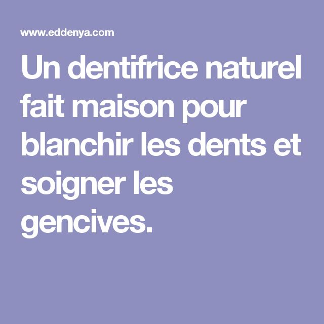Un dentifrice naturel fait maison pour blanchir les dents for Autobronzant naturel fait maison