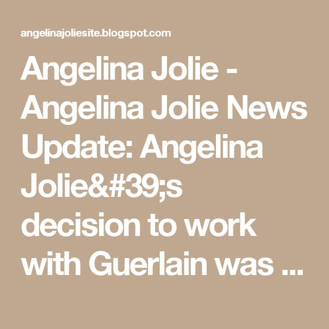 Angelina Jolie - Angelina Jolie News Update: Angelina Jolie's decision to work with Guerlain was because of her late mother