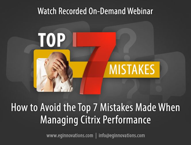 Watch On-Demand Webinar: How to Avoid the Top 7 Mistakes Made When Managing Citrix Performance