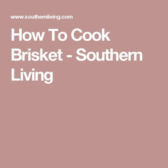 How To Cook Brisket - Southern Living