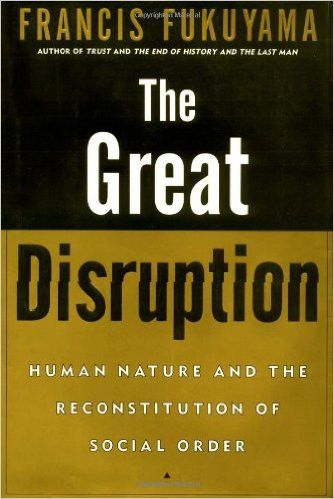 The Great Disruption: Human Nature and the Reconstitution of Social Order, Francis Fukuyama