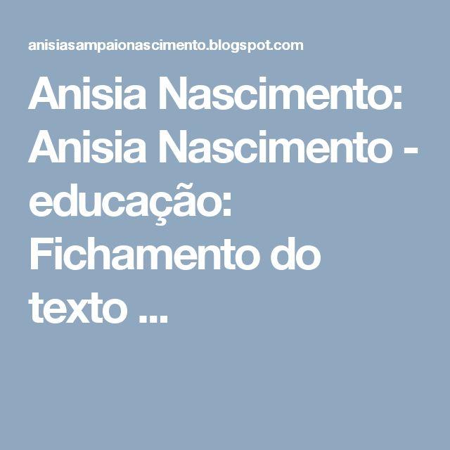Anisia Nascimento: Anisia Nascimento - educação: Fichamento do texto ...