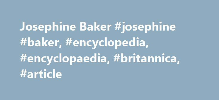Josephine Baker #josephine #baker, #encyclopedia, #encyclopaedia, #britannica, #article http://usa.nef2.com/josephine-baker-josephine-baker-encyclopedia-encyclopaedia-britannica-article/  # Josephine Baker Josephine Baker, original name Freda Josephine McDonald (born June 3, 1906. St. Louis, Mo. U.S.—died April 12, 1975. Paris. France ), American-born French dancer and singer who symbolized the beauty and vitality of black American culture. which took Paris by storm in the 1920s. Baker grew…