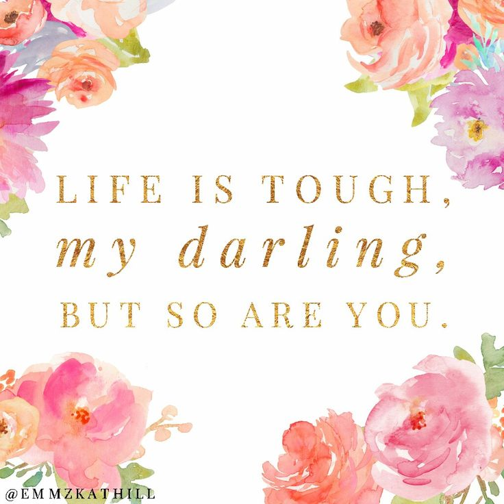 Life is tough, my darling, but so are you @emmzkathill