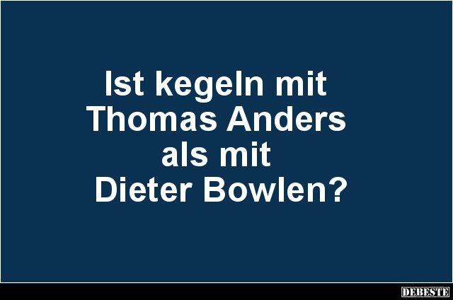 Ist kegeln mit Thomas Anders als mit Dieter Bowlen? | Lustige Bilder, Sprüche, Witze, echt lustig