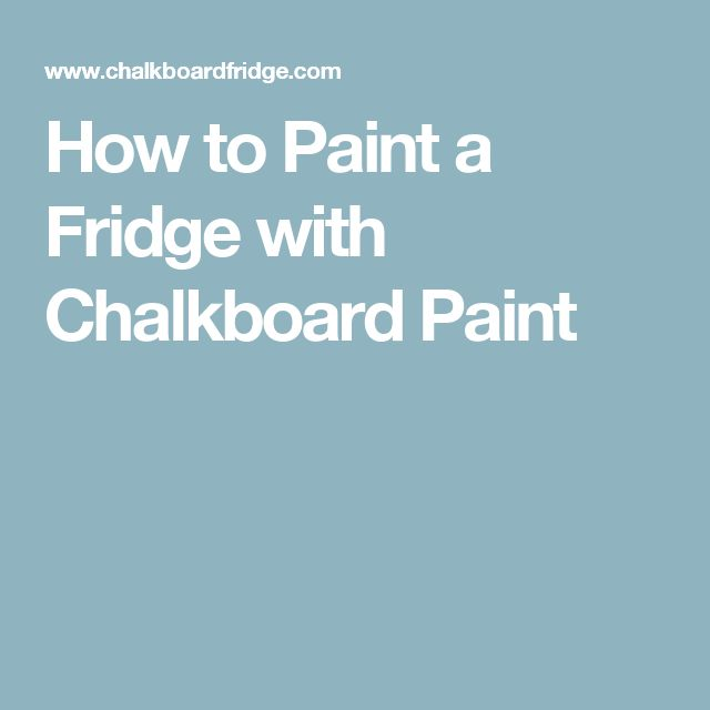 How to Paint a Fridge with Chalkboard Paint