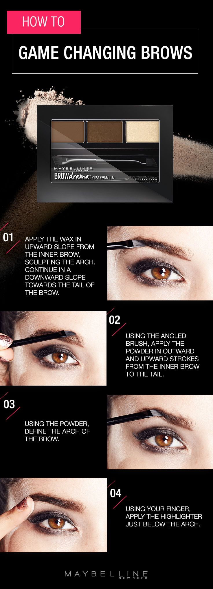 Here is how to have a serious brow shaping game with Maybelline Brow Drama Pro Palette following this step-by-step eye brow makeup tutorial. Start with defining your brows. Then fill them in. Complete the look by highlighting the arch of the brow for your boldest eye brows. Now you're ready to show off your perfect brows with any spring makeup look. Click for more product details.