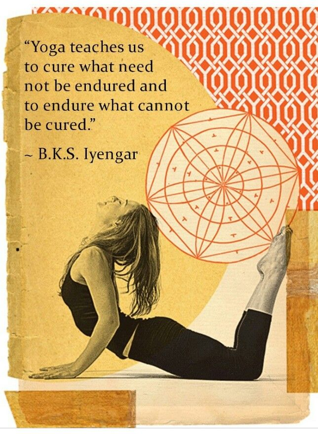 """""""Yoga teaches us to cure what need not be endured and to endure what cannot be…"""