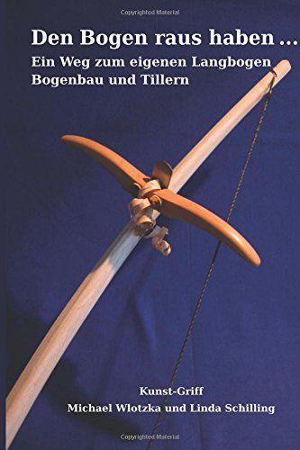 Den Bogen raus haben ... Ein Weg zum eigenen Langbogen: Bogenbau und Tillern von Michael Wlotzka http://www.amazon.de/dp/1508444463/ref=cm_sw_r_pi_dp_TaW7vb03MK2WK