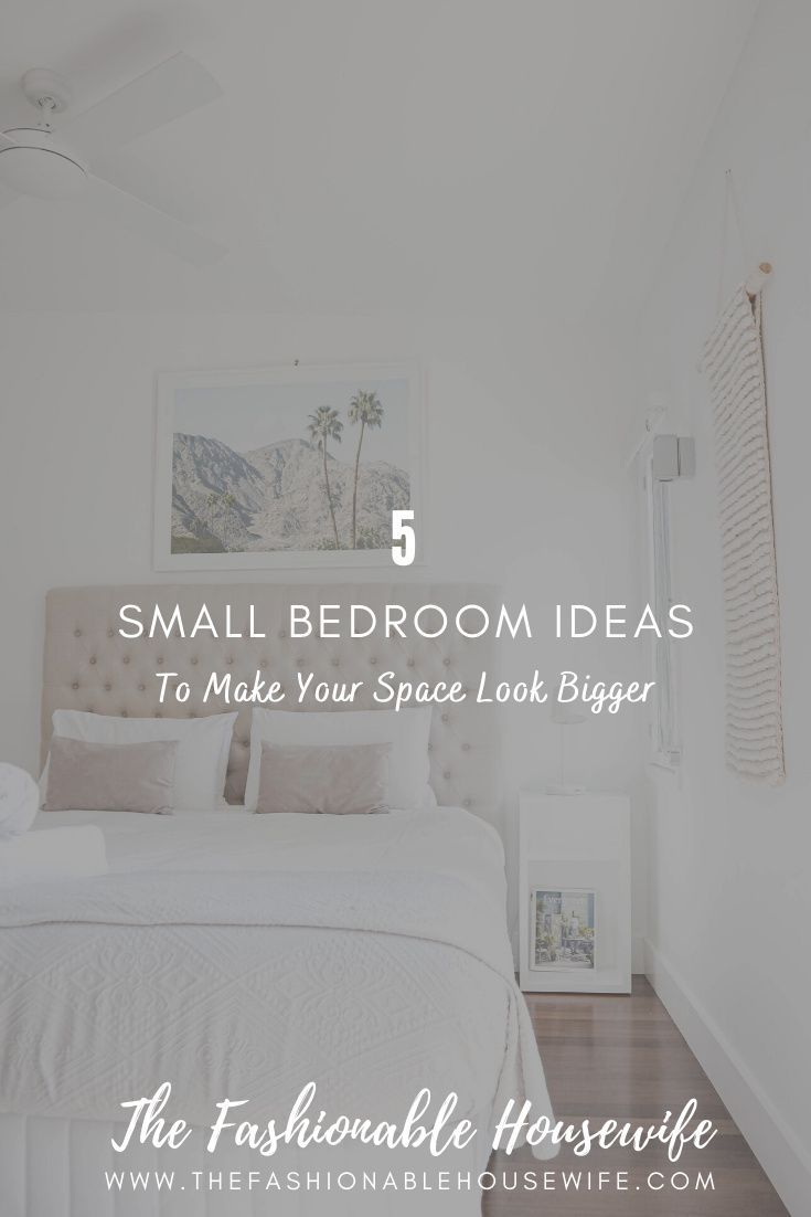 5 Small Bedroom Ideas To Make Your Space Look Bigger In 2021 Small Bedroom Small Scale Furniture Neutral Furniture Bedroom design simple small