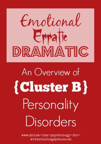 Emotional, Erratic and Dramatic: An Overview of Cluster B Personality Disorders | Psychology & Storycraft. From Writerology.net.