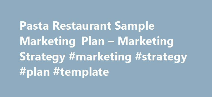 Pasta Restaurant Sample Marketing Plan – Marketing Strategy #marketing #strategy #plan #template http://singapore.remmont.com/pasta-restaurant-sample-marketing-plan-marketing-strategy-marketing-strategy-plan-template/  # Marketing Strategy Sigmund's advertising budget is very limited, so the advertising program is simple. Sigmund's will do direct mail, banner ads, and inserts, with inserts in the Register Guard likely to be the most successful of the campaigns. Lastly, Sigmund's will…