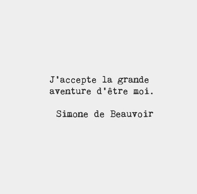 I accept the great adventure of being me. — Simone de Beauvoir, French writer ❥ℬℯℓℓℯ~