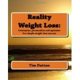 Reality Weight Loss:: Customize, personalize and optimize for simple weight loss success (Paperback)By Tim Dutton