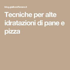 Tecniche per alte idratazioni di pane e pizza